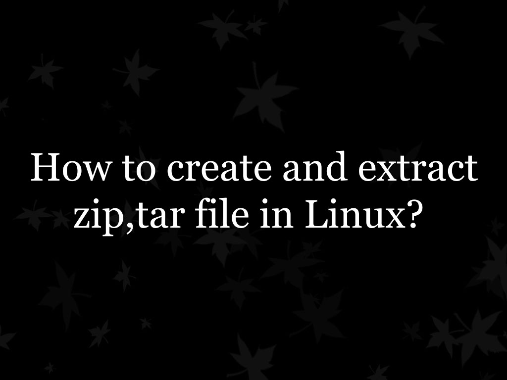 How to create and extract zip,tar file in linux
