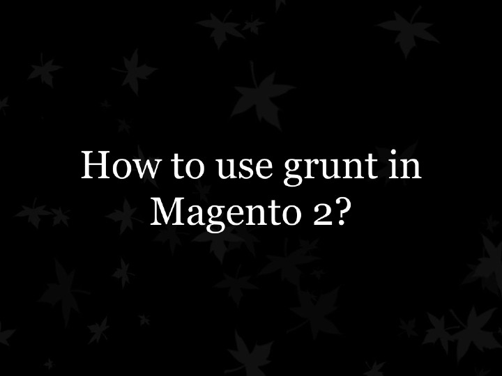 How to use grunt in Magento 2?