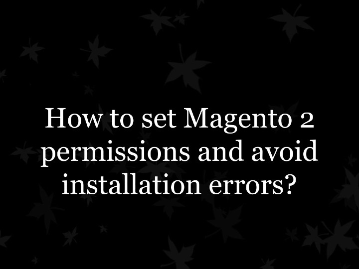 How to set Magento 2 permissions and avoid installation errors?