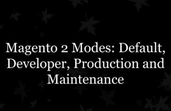 Magento 2 Modes_ Default, Developer, Production and Maintenance
