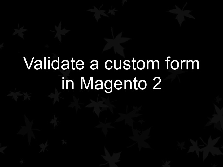 Validate a custom form in Magento 2
