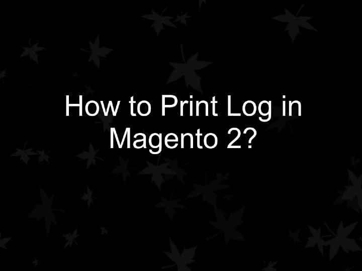 How to Print Log in Magento 2_