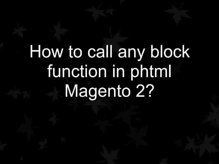 How to call any block function in phtml Magento 2?