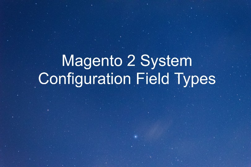 Magento 2 System Configuration Field Types